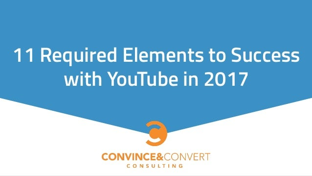 11 Required Elements to Success with YouTube in 2017