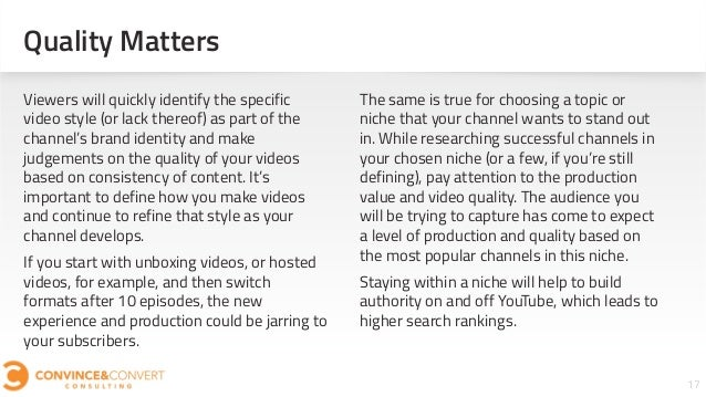 Quality Matters 17 Viewers will quickly identify the specific video style (or lack thereof) as part of the channel's brand...