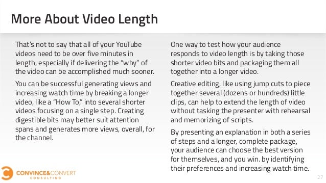 27 That's not to say that all of your YouTube videos need to be over five minutes in length, especially if delivering the ...