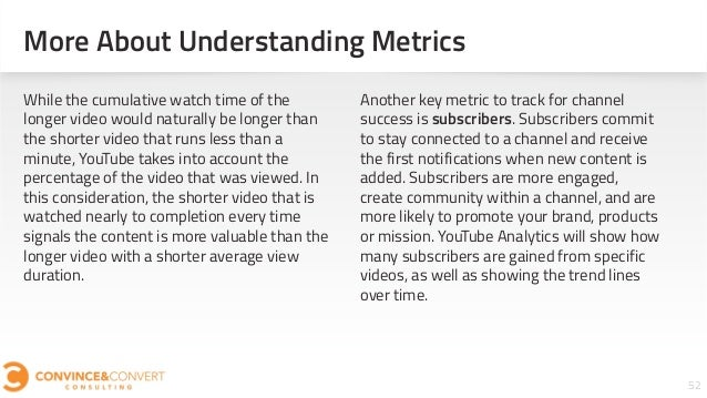 More About Understanding Metrics 52 While the cumulative watch time of the longer video would naturally be longer than the...