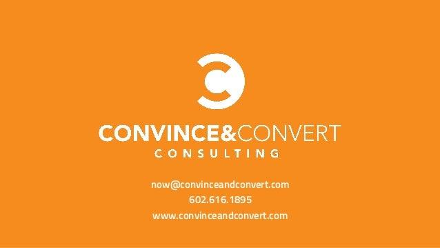 now@convinceandconvert.com 602.616.1895 www.convinceandconvert.com