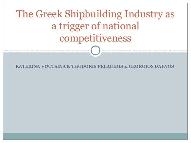 KATERINA VOUTSINA & THODORIS PELAGIDIS & GEORGIOS DAFNOSThe Greek Shipbuilding Industry asa trigger of nationalcompetitive...
