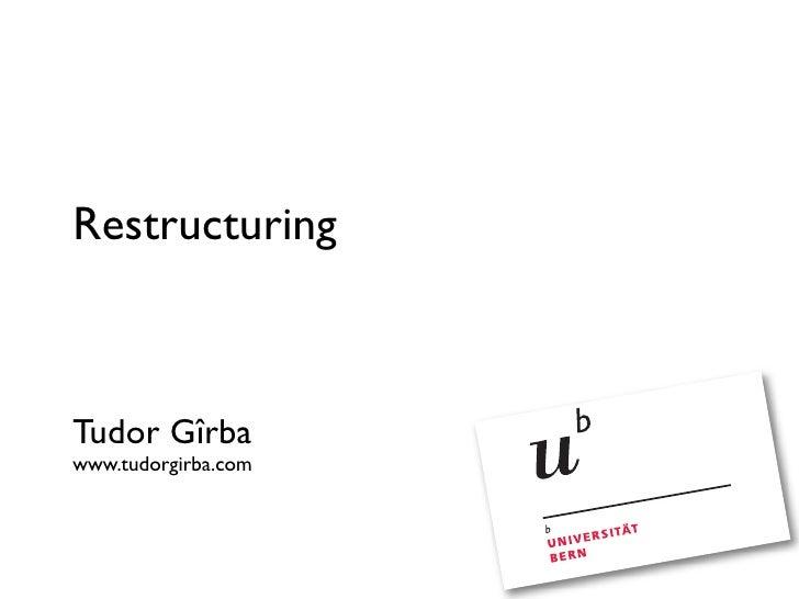 Restructuring    Tudor Gîrba www.tudorgirba.com