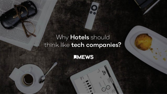 Why Hotels should think like tech companies?