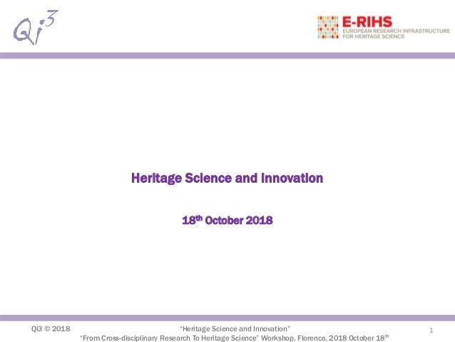 "Qi3 © 2018 ""Heritage Science and Innovation"" ""From Cross-disciplinary Research To Heritage Science"" Workshop, Florence, 20..."