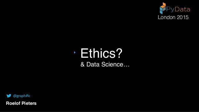 & Data Science… Ethics? Roelof Pieters @graphific London 2015