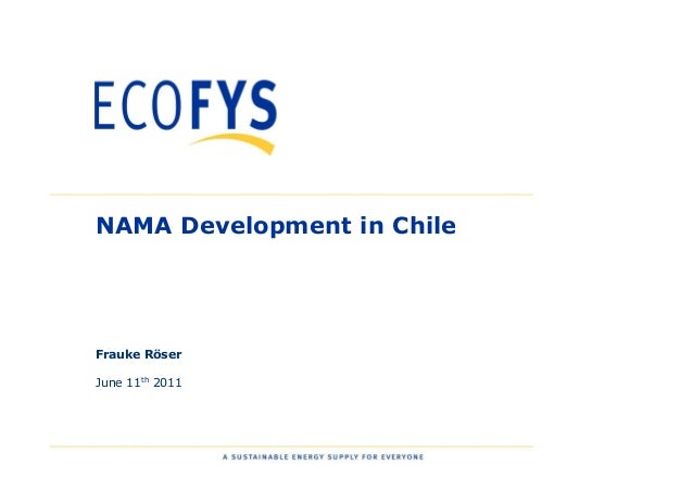 0 NAMA Development in Chile Frauke Röser June 11th 2011