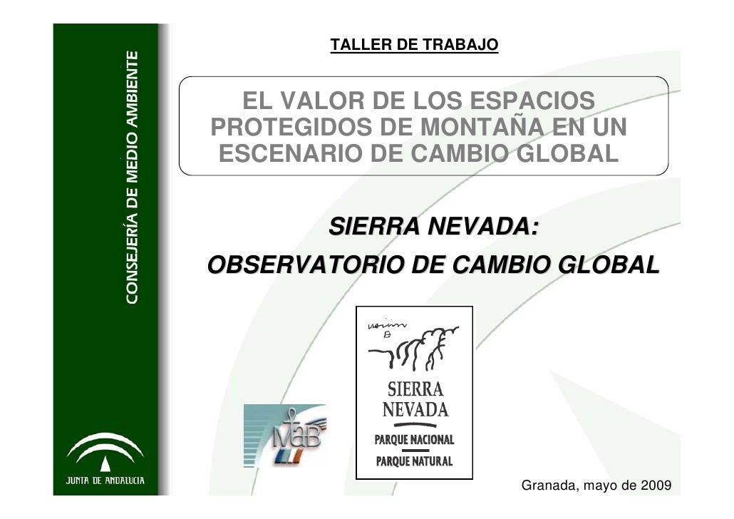 TALLER DE TRABAJO     EL VALOR DE LOS ESPACIOS PROTEGIDOS DE MONTAÑA EN UN  ESCENARIO DE CAMBIO GLOBAL         SIERRA NEVA...