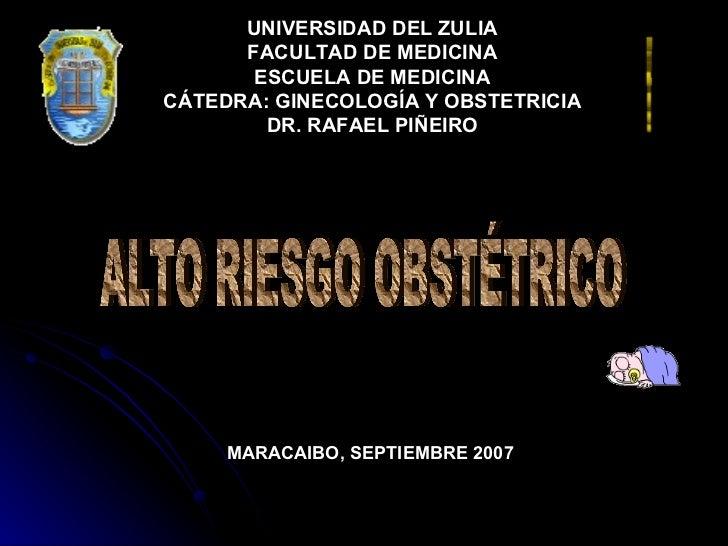 UNIVERSIDAD DEL ZULIA FACULTAD DE MEDICINA ESCUELA DE MEDICINA CÁTEDRA: GINECOLOGÍA Y OBSTETRICIA DR. RAFAEL PIÑEIRO ALTO ...