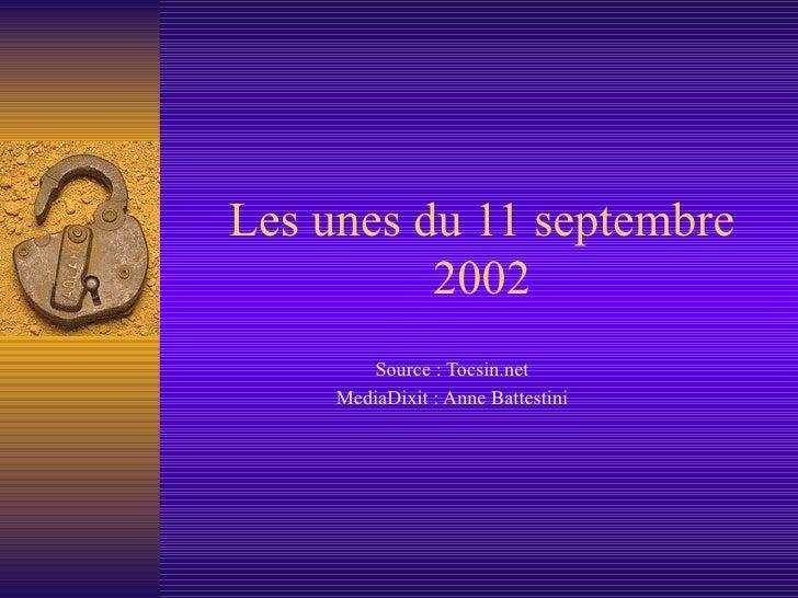 Les unes du 11 septembre 2002 Source : Tocsin.net MediaDixit : Anne Battestini