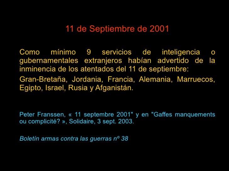 11 de Septiembre de 2001 Como mínimo 9 servicios de inteligencia o gubernamentales extranjeros habían advertido de la inmi...