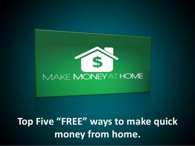 """Top Five """"FREE"""" ways to make quickmoney from home."""