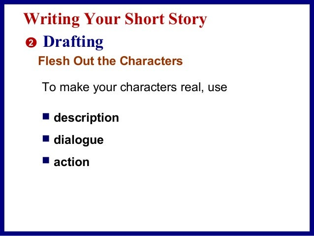 Writing Your Short Story 2 Drafting Use Description to Show Rather Than Tell Your Story For instance, instead of telling t...