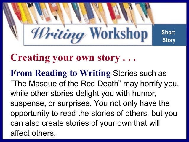 Creating your own story . . . A short story uses characters, action, and setting to explore a conflict and create an exper...