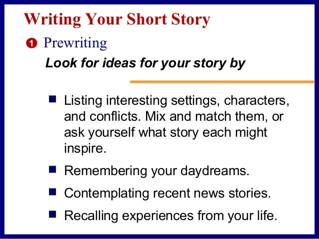 Planning Your Short Story 1. Imagine the characters and setting. Who will be in the story and how will you show their pers...