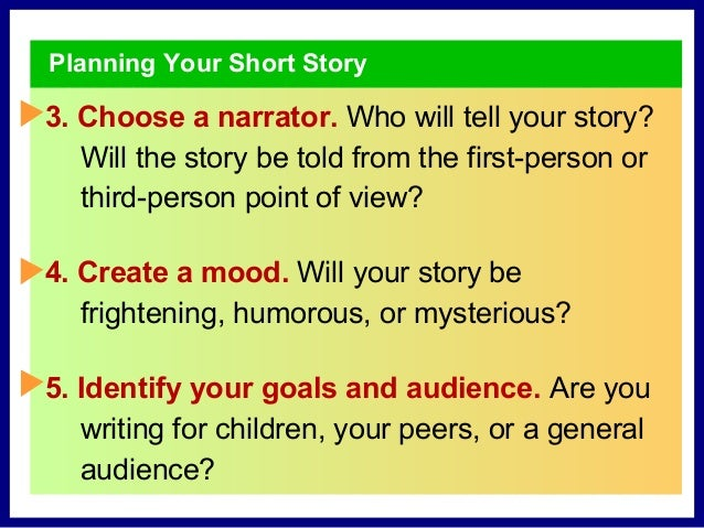 Writing Your Short Story 2 Drafting Begin your story wherever you like—at the beginning, the conclusion, or the incident t...