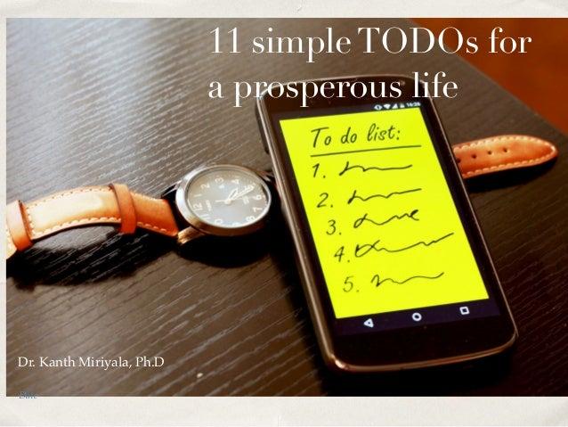 Date 11 simpleTODOs for a prosperous life Dr. Kanth Miriyala, Ph.D