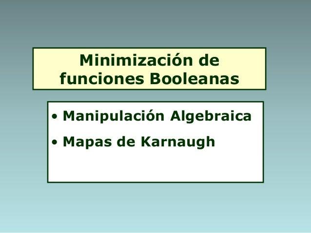 Minimización de funciones Booleanas • Manipulación Algebraica • Mapas de Karnaugh