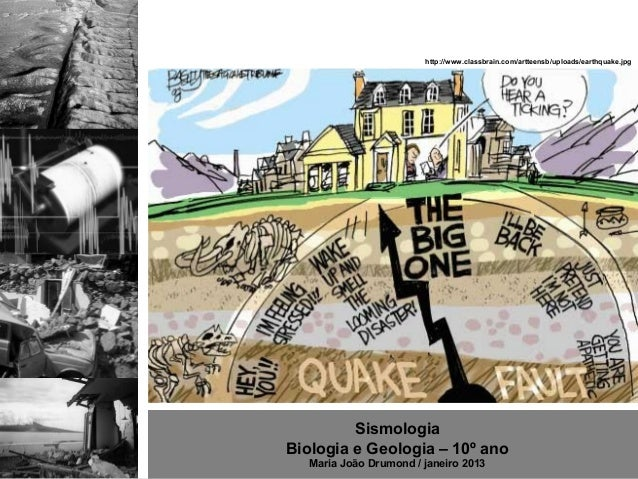 http://www.classbrain.com/artteensb/uploads/earthquake.jpg         SismologiaBiologia e Geologia – 10º ano   Maria João Dr...