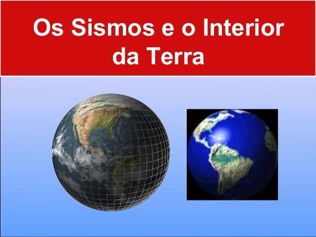 Os Sismos e o Interior da Terra