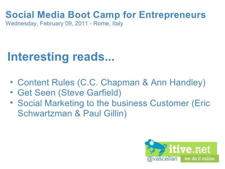 @vascellari Social Media Boot Camp for Entrepreneurs Wednesday, February 09, 2011 - Rome, Italy <ul><li>Interesting reads....