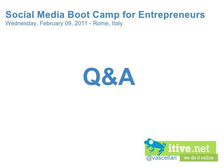 @vascellari Social Media Boot Camp for Entrepreneurs Wednesday, February 09, 2011 - Rome, Italy Q&A