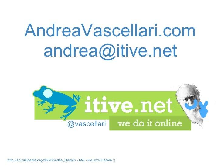 @vascellari AndreaVascellari.com [email_address] http://en.wikipedia.org/wiki/Charles_Darwin -btw - we love Darwin ;)