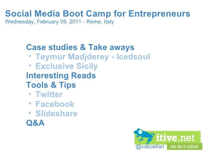 @vascellari Social Media Boot Camp for Entrepreneurs Wednesday, February 09, 2011 - Rome, Italy <ul><li>Case studies & Tak...