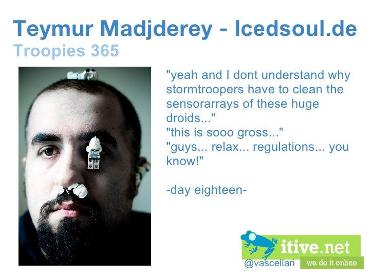 """@vascellari Teymur Madjderey -  Icedsoul.de Troopies 365 """"yeah and I dont understand why stormtroopers have to clean ..."""