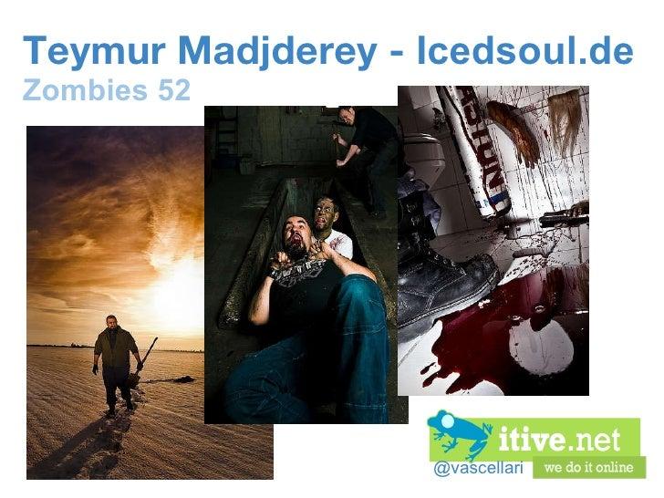@vascellari Teymur Madjderey -  Icedsoul.de Zombies 52