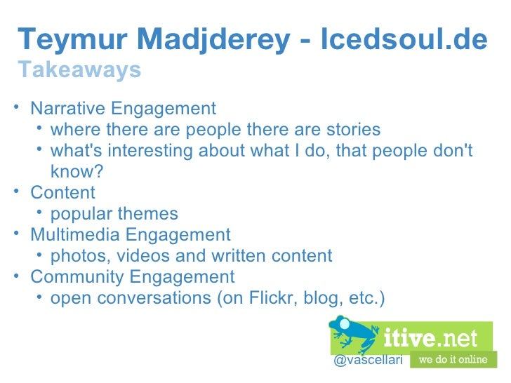 @vascellari Teymur Madjderey -  Icedsoul.de Takeaways <ul><ul><li>Narrative Engagement </li></ul></ul><ul><ul><ul><li>wher...