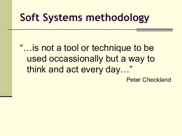 soft systems methodology A soft and hard systems approach to business process abstract globalization is in this paper we link soft and hard system methodology to drive a bpm.