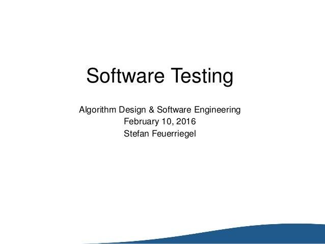 Software Testing Algorithm Design & Software Engineering February 10, 2016 Stefan Feuerriegel