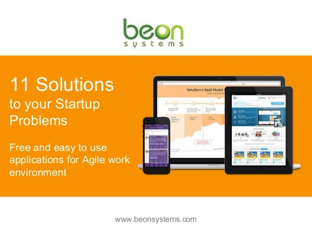 11 Solutions to your Startup Problems Free and easy to use applications for Agile work environment www.beonsystems.com
