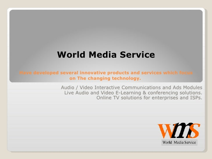 World Media Service Have developed several innovative products and services which focus on The changing technology.  Audio...