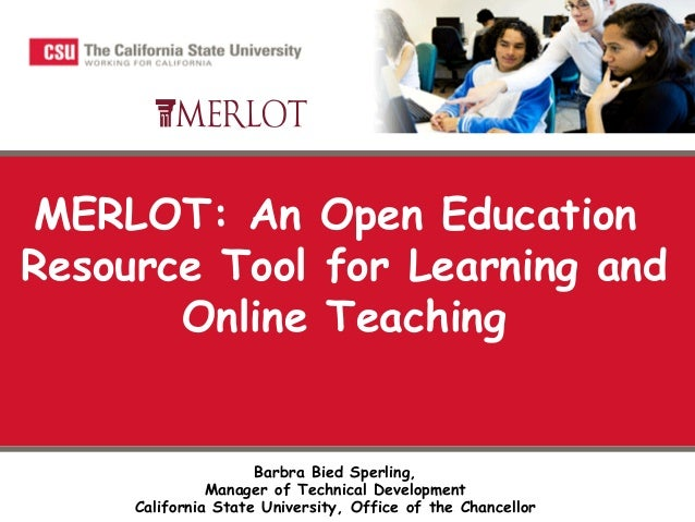Barbra Bied Sperling, Manager of Technical Development California State University, Office of the Chancellor MERLOT: An Op...