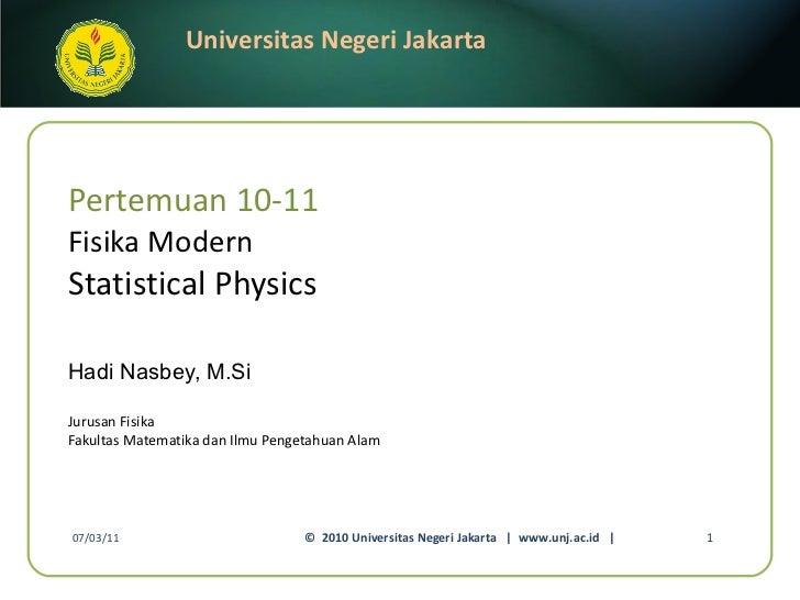 Pertemuan 10-11 Fisika Modern Statistical Physics Hadi Nasbey, M.Si <ul><li>Jurusan Fisika </li></ul><ul><li>Fakultas Mate...