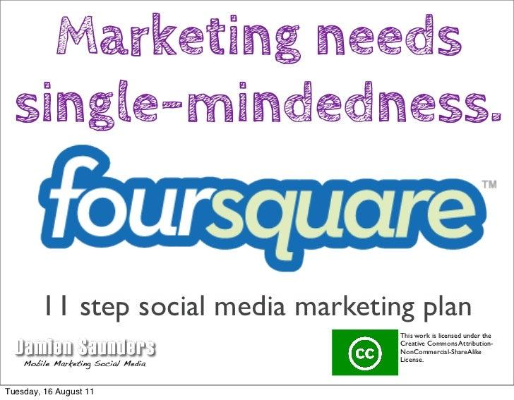 Marketing needs  single-mindedness.        11 step social media marketing plan                                     This wo...