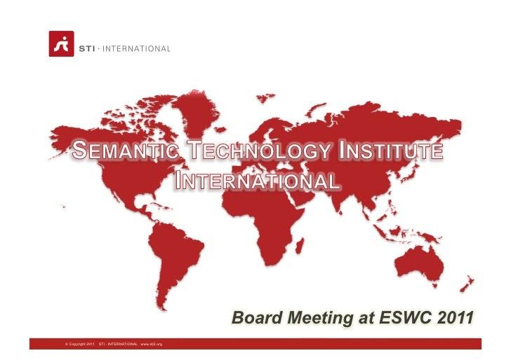 Board Meeting at ESWC 2011© Copyright 2011   STI - INTERNATIONAL www.sti2.org