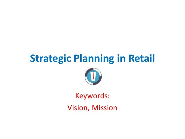 Strategic Planning in Retail          Keywords:        Vision, Mission