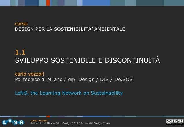 corso DESIGN PER LA SOSTENIBILITA' AMBIENTALE  1.1 SVILUPPO SOSTENIBILE E DISCONTINUITÀ carlo vezzoli Politecnico di Milan...