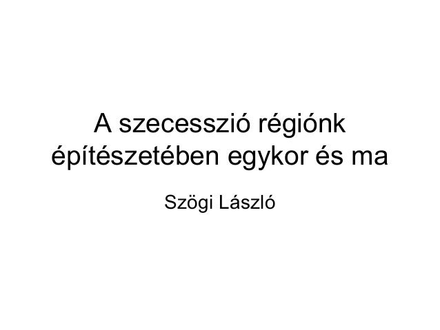 A szecesszió régiónk építészetében egykor és ma Szögi László