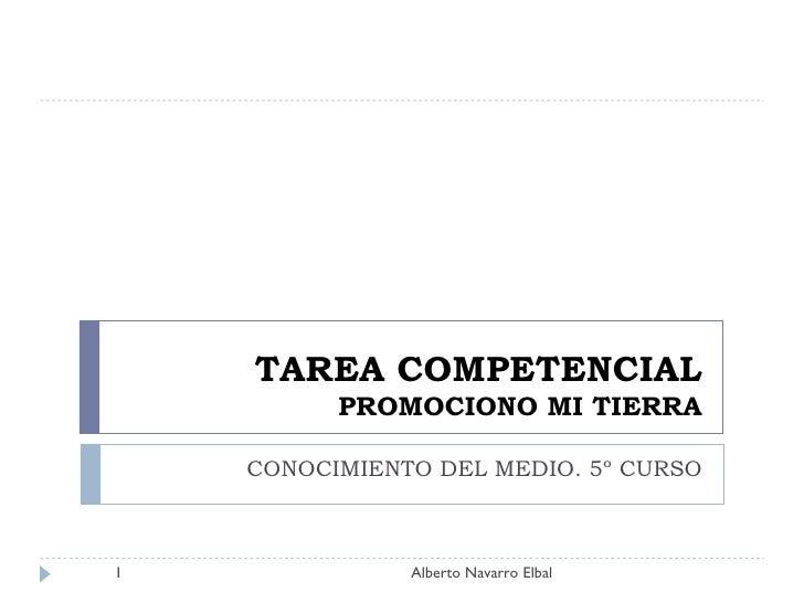 TAREA COMPETENCIAL PROMOCIONO MI TIERRA CONOCIMIENTO DEL MEDIO. 5º CURSO Alberto Navarro Elbal