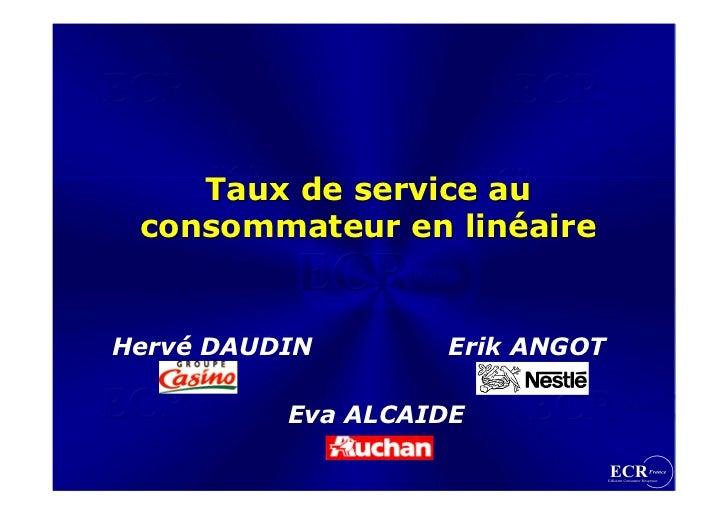 Taux de service au  consommateur en linéaire   Hervé DAUDIN       Erik ANGOT            Eva ALCAIDE