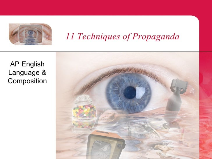 11 Techniques of Propaganda  AP English Language & Composition
