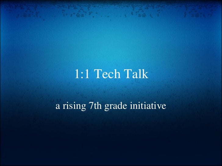1:1 Tech Talk a rising 7th grade initiative