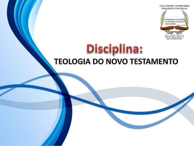 FACULDADE E SEMINÁRIOS TEOLÓGICO NACIONAL DISCIPLINA: TEOLOGIA DO NOVO TESTAMENTO ORIENTAÇÕES O Slide aqui apresentado, te...