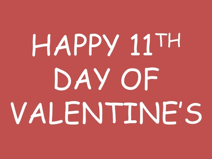HAPPY 11TH DAY OF VALENTINE'S<br />