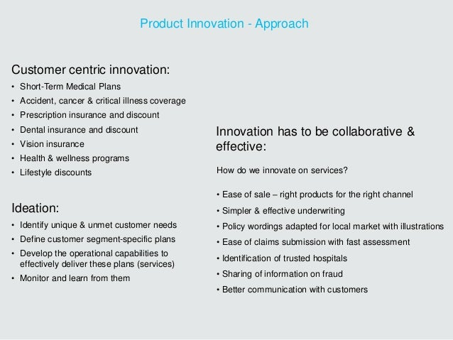 Product Innovation - Approach Customer centric innovation: • Short-Term Medical Plans • Accident, cancer & critical illnes...