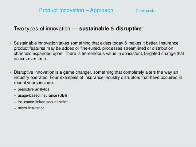 Two types of innovation — sustainable & disruptive: • Sustainable innovation takes something that exists today & makes it ...
